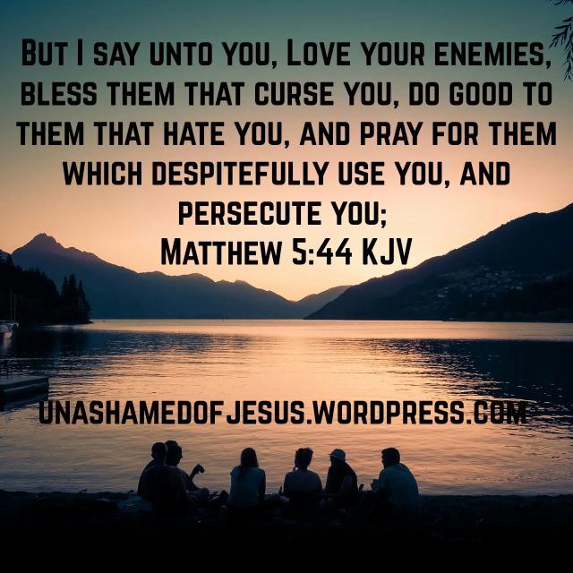 Love Your Enemies Unashamed Of Jesus