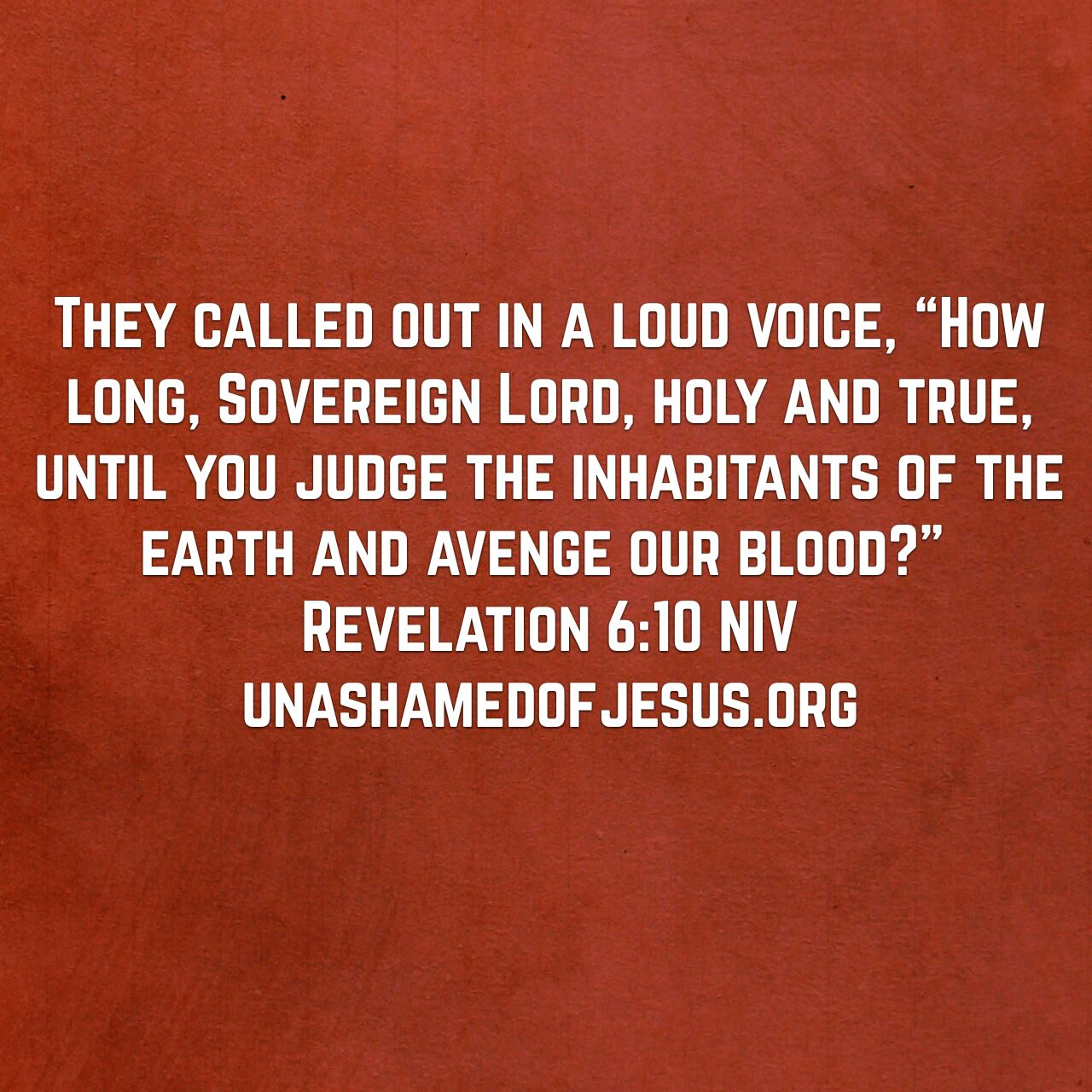 "called out in a loud voice, ""How long, Sovereign Lord, holy and true ..."